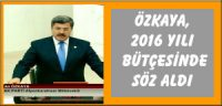 Özkaya, 2016 yılı bütçesinde söz aldı