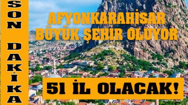 Afyonkarahisar, büyükşehir belediyesi oluyor!